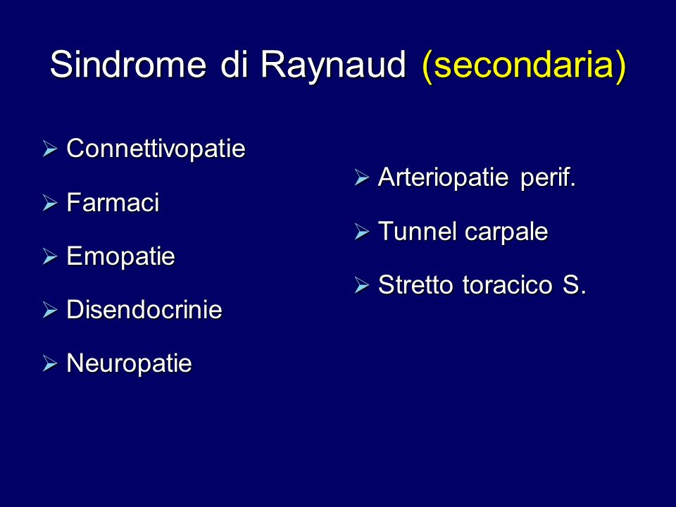 Sindrome di Raynaud (secondaria) Connettivopatie Connettivopatie Farmaci Farmaci Emopatie Emopatie Disendocrinie Disendocrinie Neuropatie Neuropatie A