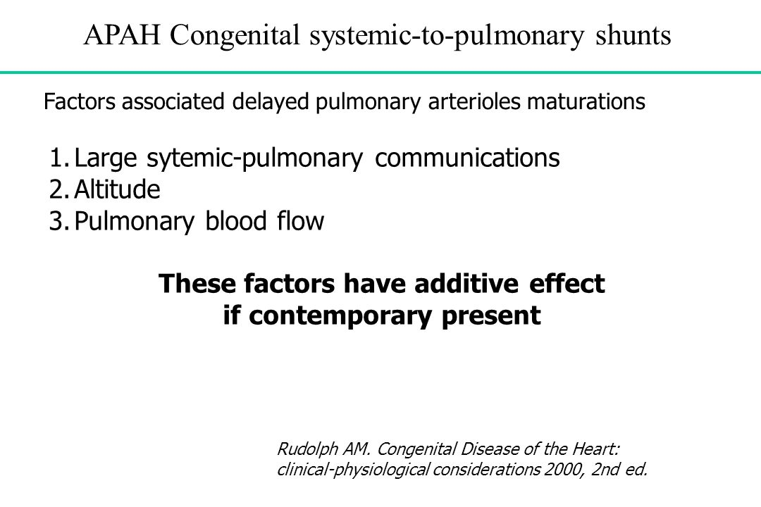 APAH Congenital systemic-to-pulmonary shunts 1.Large sytemic-pulmonary communications 2.Altitude 3.Pulmonary blood flow These factors have additive ef