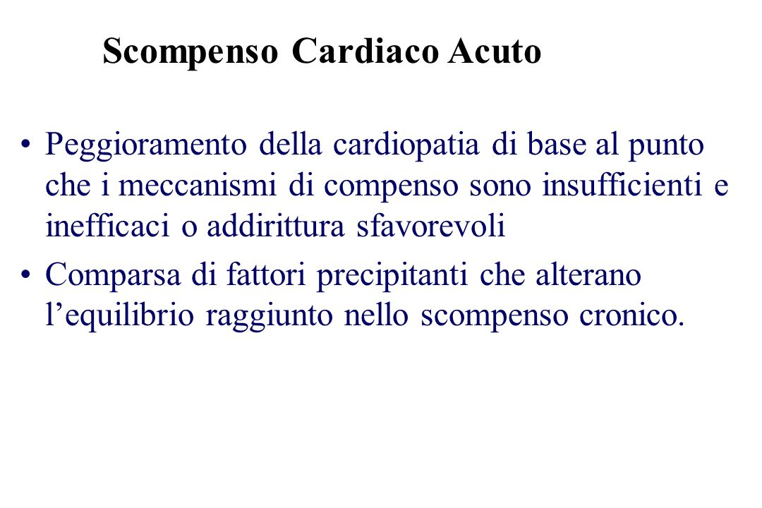 Peggioramento della cardiopatia di base al punto che i meccanismi di compenso sono insufficienti e inefficaci o addirittura sfavorevoli Comparsa di fa