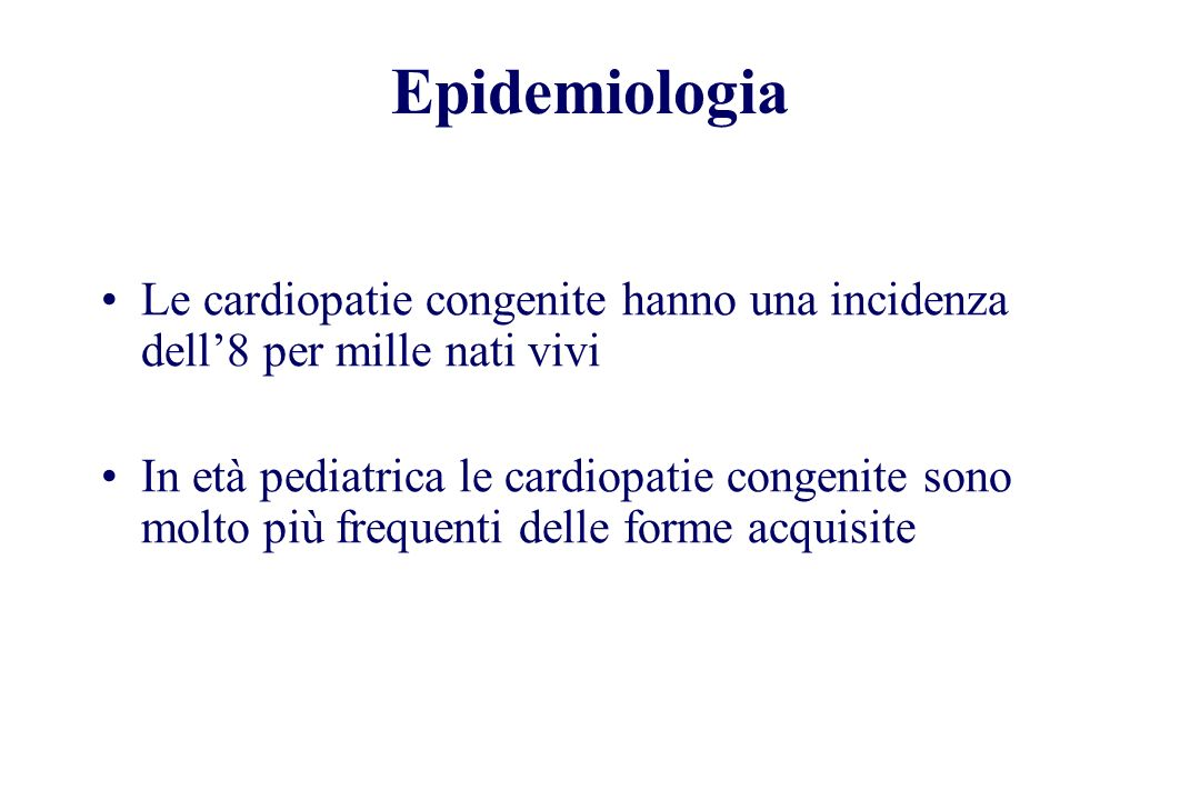 Epidemiologia Le cardiopatie congenite hanno una incidenza dell8 per mille nati vivi In età pediatrica le cardiopatie congenite sono molto più frequen