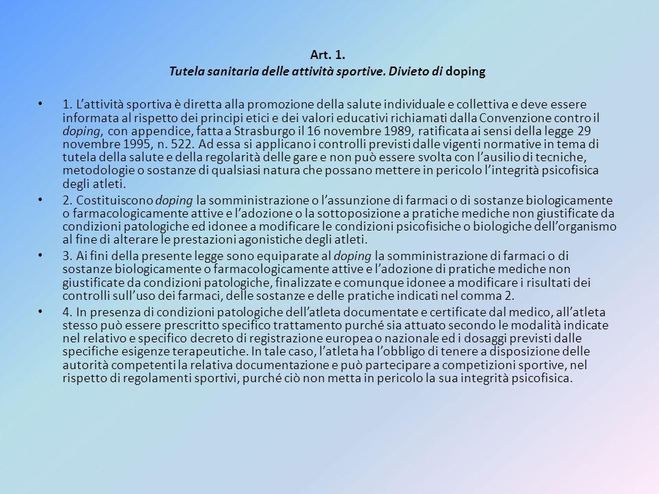 Art. 1. Tutela sanitaria delle attività sportive. Divieto di doping 1. Lattività sportiva è diretta alla promozione della salute individuale e collett