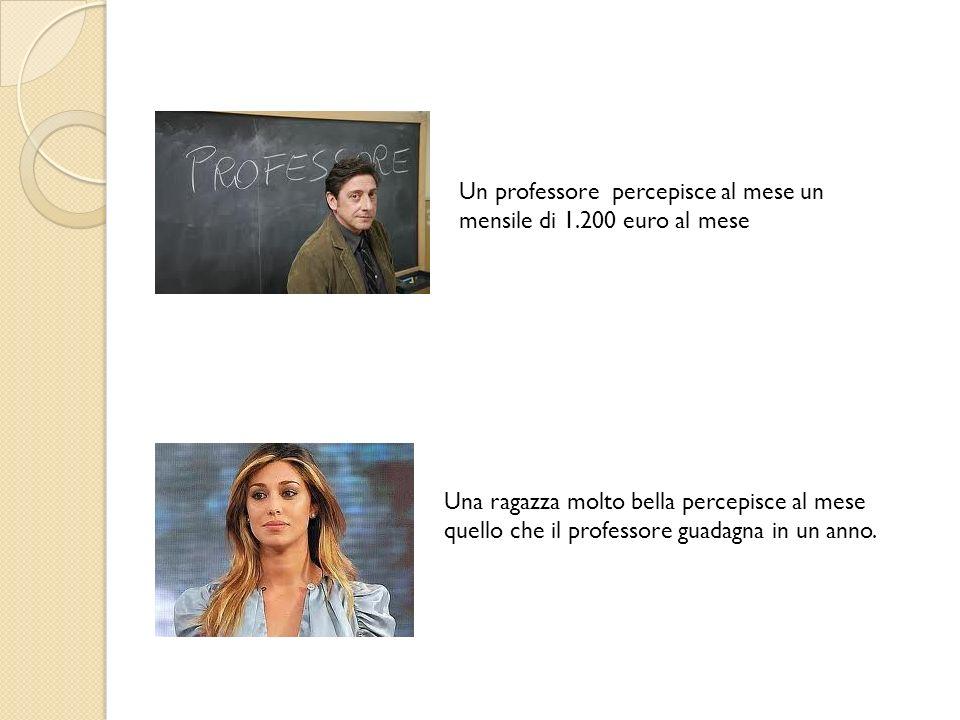 Un professore percepisce al mese un mensile di 1.200 euro al mese Una ragazza molto bella percepisce al mese quello che il professore guadagna in un a