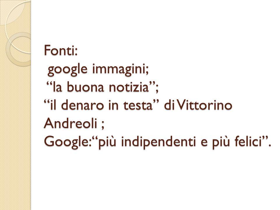 Fonti: google immagini; la buona notizia; il denaro in testa di Vittorino Andreoli ; Google:più indipendenti e più felici.