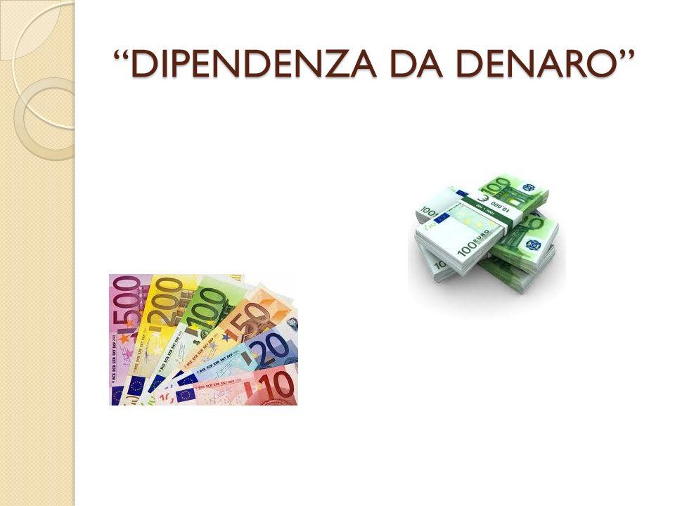 DIPENDENZA DA DENARO