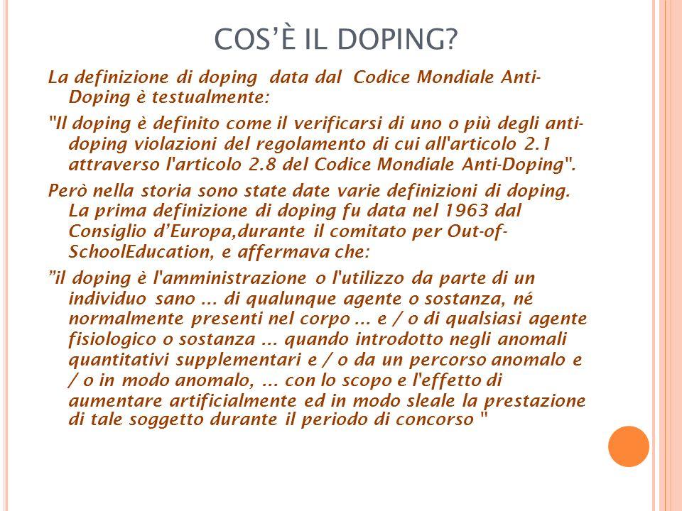COSÈ IL DOPING? La definizione di doping data dal Codice Mondiale Anti- Doping è testualmente: