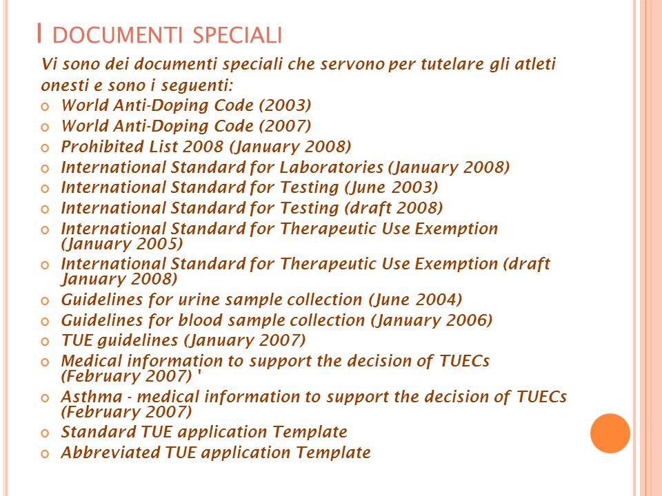 I DOCUMENTI SPECIALI Vi sono dei documenti speciali che servono per tutelare gli atleti onesti e sono i seguenti: World Anti-Doping Code (2003) World