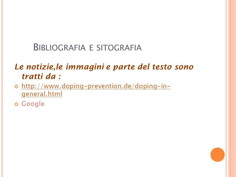 B IBLIOGRAFIA E SITOGRAFIA Le notizie,le immagini e parte del testo sono tratti da : http://www.doping-prevention.de/doping-in- general.html http://www.doping-prevention.de/doping-in- general.html Google