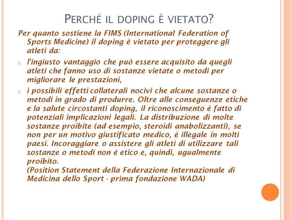 P ERCHÉ IL DOPING È VIETATO ? Per quanto sostiene la FIMS (International Federation of Sports Medicine) il doping è vietato per proteggere gli atleti