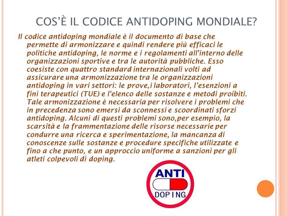 COSÈ IL CODICE ANTIDOPING MONDIALE? Il codice antidoping mondiale è il documento di base che permette di armonizzare e quindi rendere più efficaci le