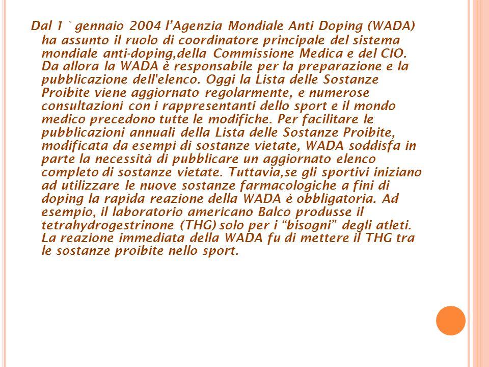 Dal 1 ° gennaio 2004 lAgenzia Mondiale Anti Doping (WADA) ha assunto il ruolo di coordinatore principale del sistema mondiale anti-doping,della Commissione Medica e del CIO.