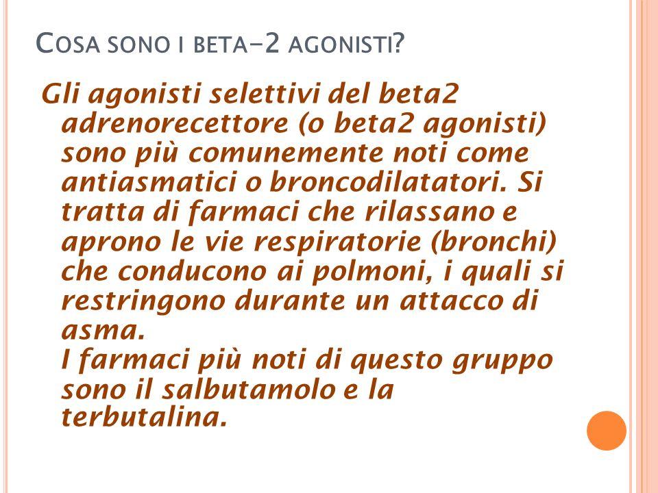 C OSA SONO I BETA -2 AGONISTI ? Gli agonisti selettivi del beta2 adrenorecettore (o beta2 agonisti) sono più comunemente noti come antiasmatici o bron