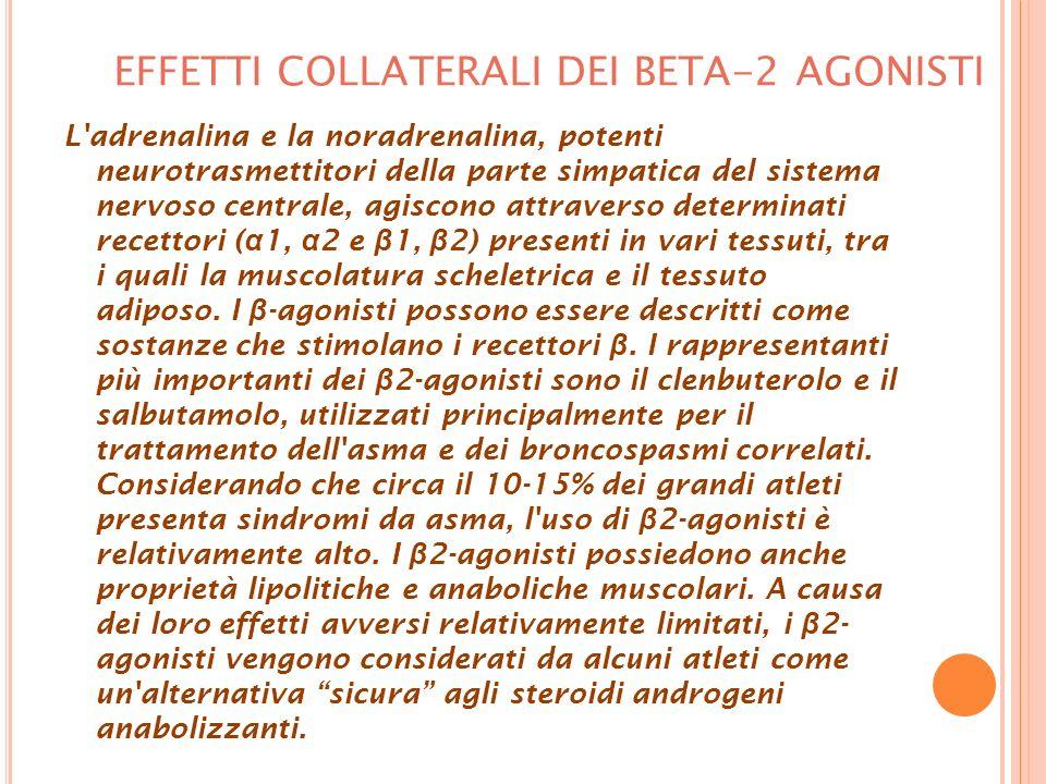 EFFETTI COLLATERALI DEI BETA-2 AGONISTI L adrenalina e la noradrenalina, potenti neurotrasmettitori della parte simpatica del sistema nervoso centrale, agiscono attraverso determinati recettori ( α 1, α 2 e β 1, β 2) presenti in vari tessuti, tra i quali la muscolatura scheletrica e il tessuto adiposo.