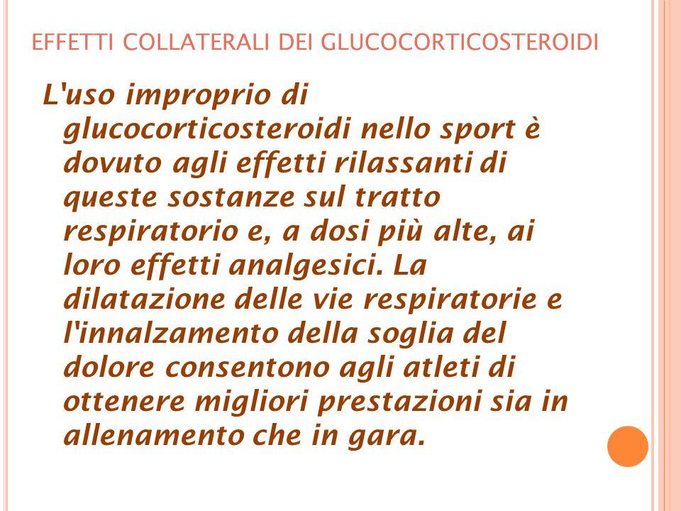 EFFETTI COLLATERALI DEI GLUCOCORTICOSTEROIDI L uso improprio di glucocorticosteroidi nello sport è dovuto agli effetti rilassanti di queste sostanze sul tratto respiratorio e, a dosi più alte, ai loro effetti analgesici.