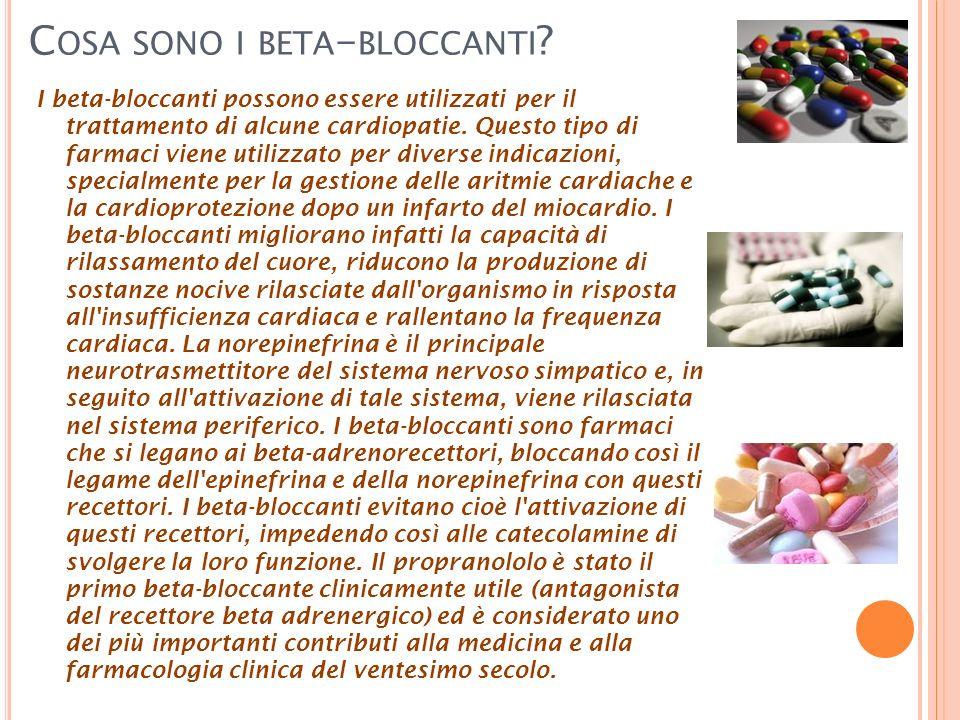 C OSA SONO I BETA - BLOCCANTI ? I beta-bloccanti possono essere utilizzati per il trattamento di alcune cardiopatie. Questo tipo di farmaci viene util