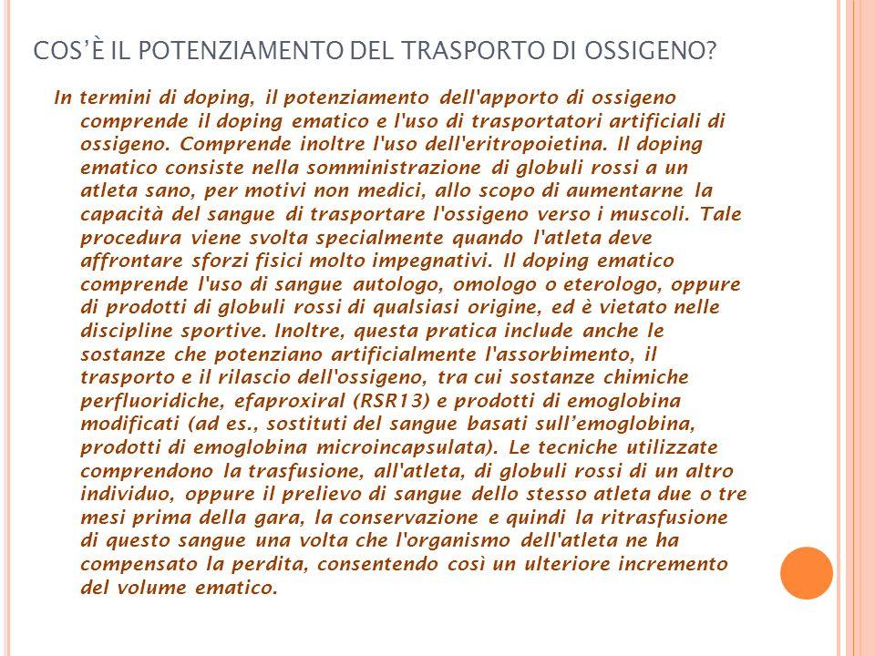 COSÈ IL POTENZIAMENTO DEL TRASPORTO DI OSSIGENO? In termini di doping, il potenziamento dell'apporto di ossigeno comprende il doping ematico e l'uso d