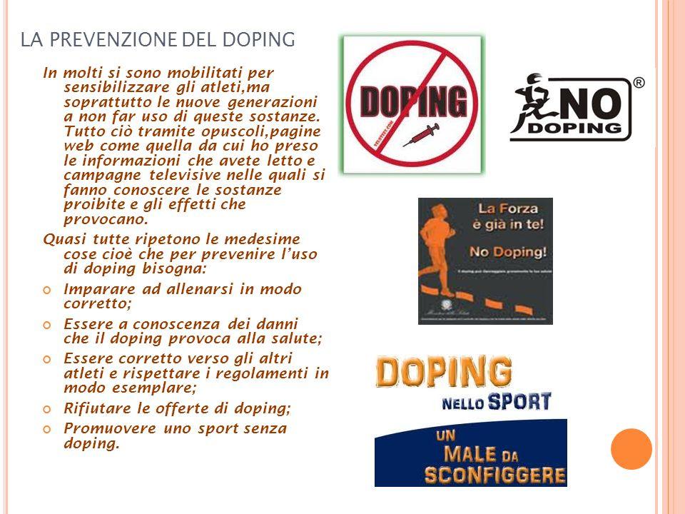 LA PREVENZIONE DEL DOPING In molti si sono mobilitati per sensibilizzare gli atleti,ma soprattutto le nuove generazioni a non far uso di queste sostanze.