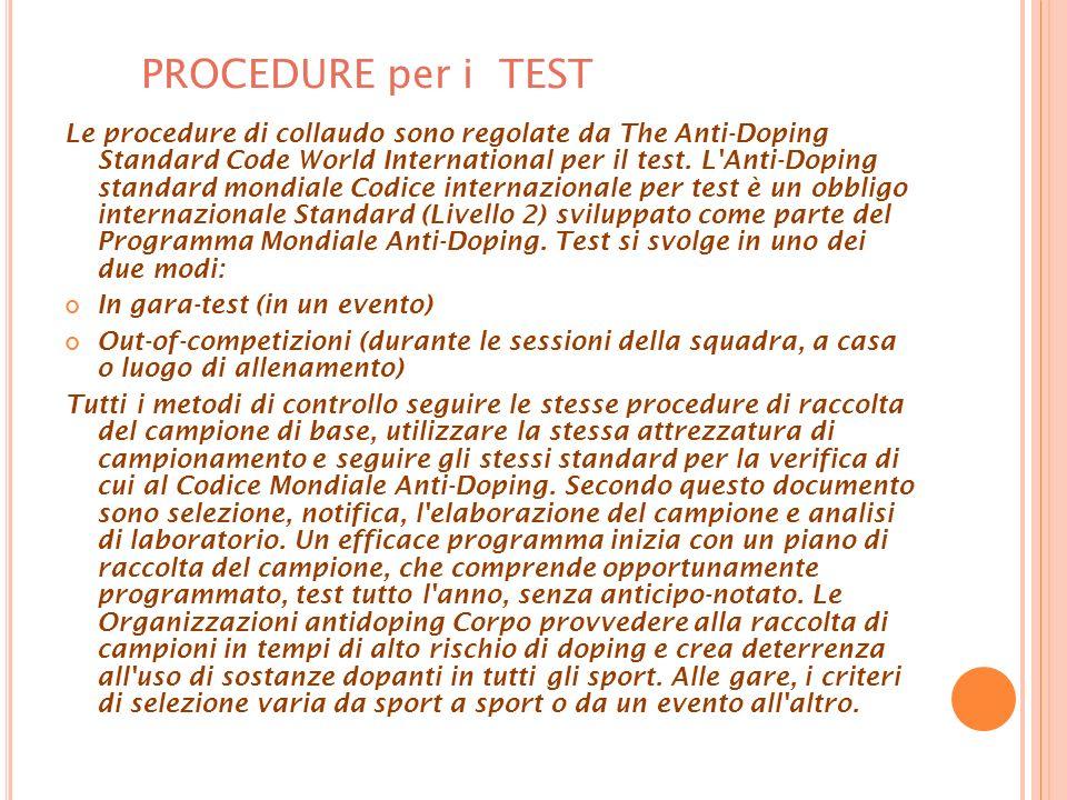 PROCEDURE per i TEST Le procedure di collaudo sono regolate da The Anti-Doping Standard Code World International per il test.