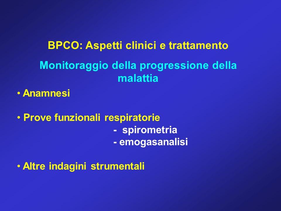 BPCO: Aspetti clinici e trattamento Monitoraggio della progressione della malattia Anamnesi Prove funzionali respiratorie - spirometria - emogasanalis