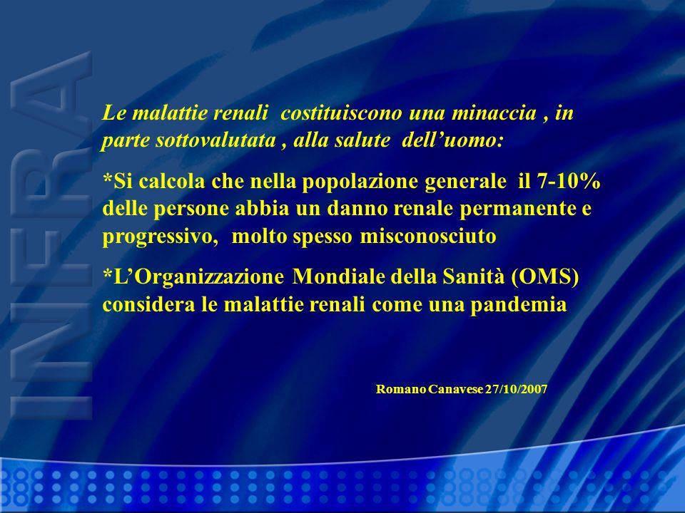 Le malattie renali costituiscono una minaccia, in parte sottovalutata, alla salute delluomo: *Si calcola che nella popolazione generale il 7-10% delle