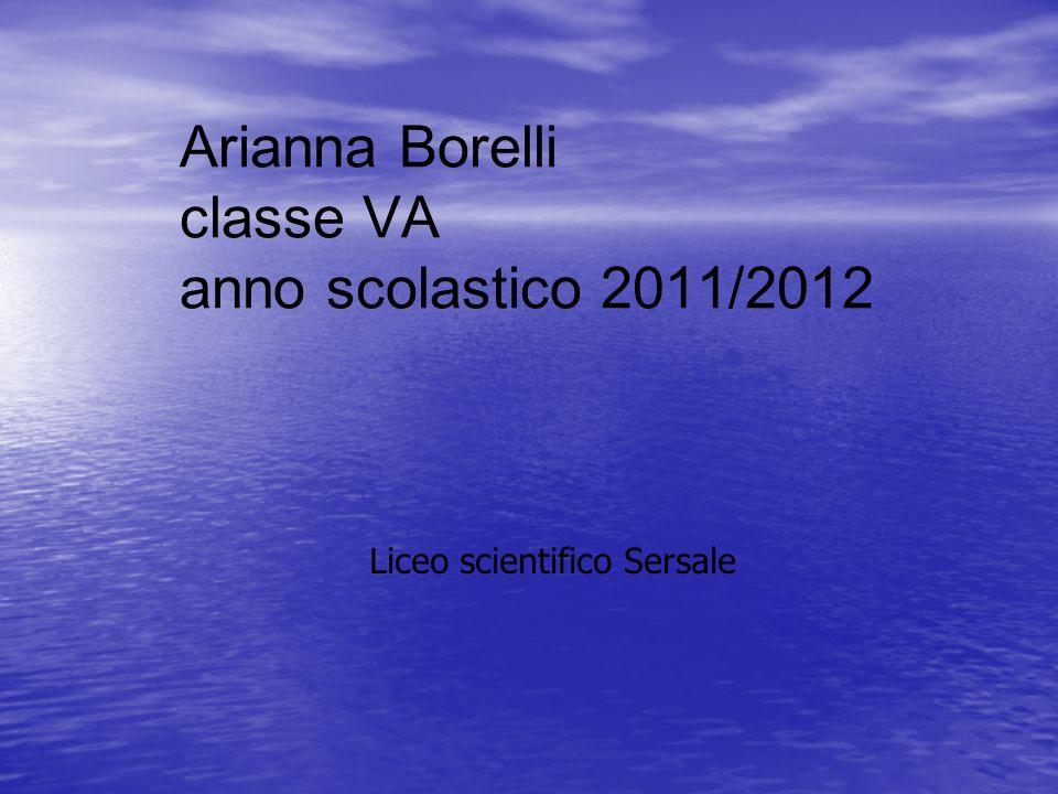 Arianna Borelli classe VA anno scolastico 2011/2012 Liceo scientifico Sersale