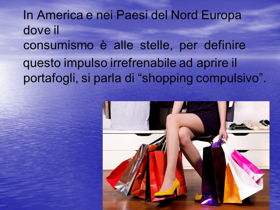 In America e nei Paesi del Nord Europa dove il consumismo è alle stelle, per definire questo impulso irrefrenabile ad aprire il portafogli, si parla d