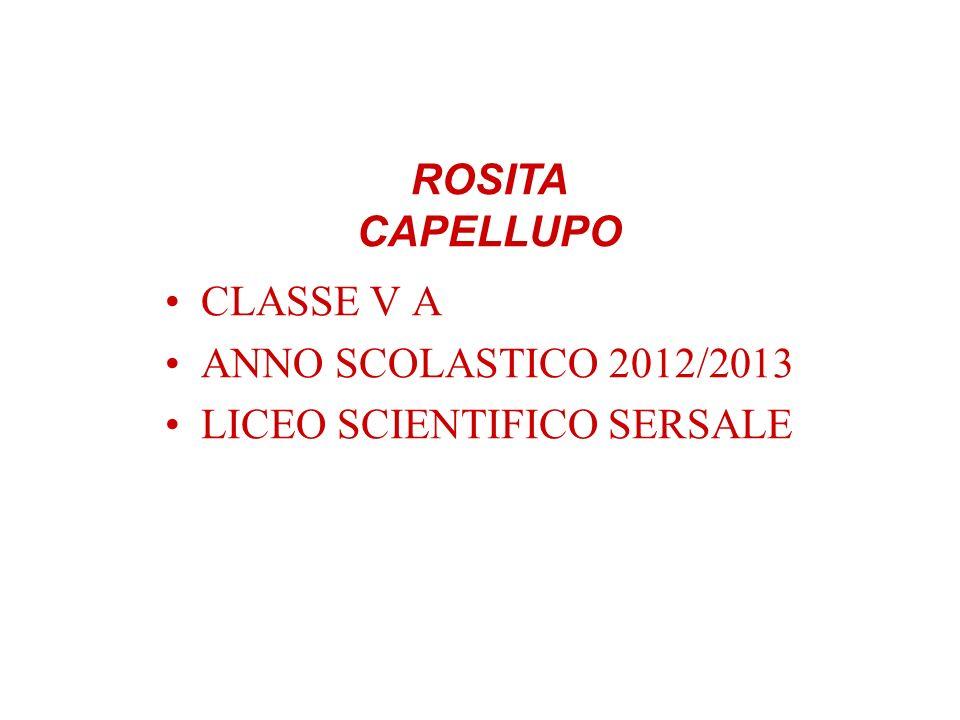 CLASSE V A ANNO SCOLASTICO 2012/2013 LICEO SCIENTIFICO SERSALE ROSITA CAPELLUPO
