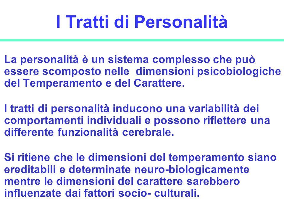 30 I Tratti di Personalità La personalità è un sistema complesso che può essere scomposto nelle dimensioni psicobiologiche del Temperamento e del Cara