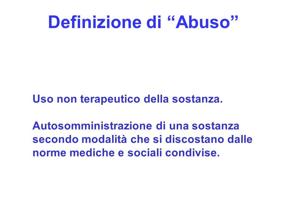 5 Definizione di Abuso Uso non terapeutico della sostanza. Autosomministrazione di una sostanza secondo modalità che si discostano dalle norme mediche