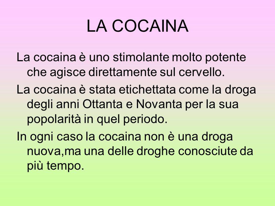 LA COCAINA La cocaina è uno stimolante molto potente che agisce direttamente sul cervello. La cocaina è stata etichettata come la droga degli anni Ott