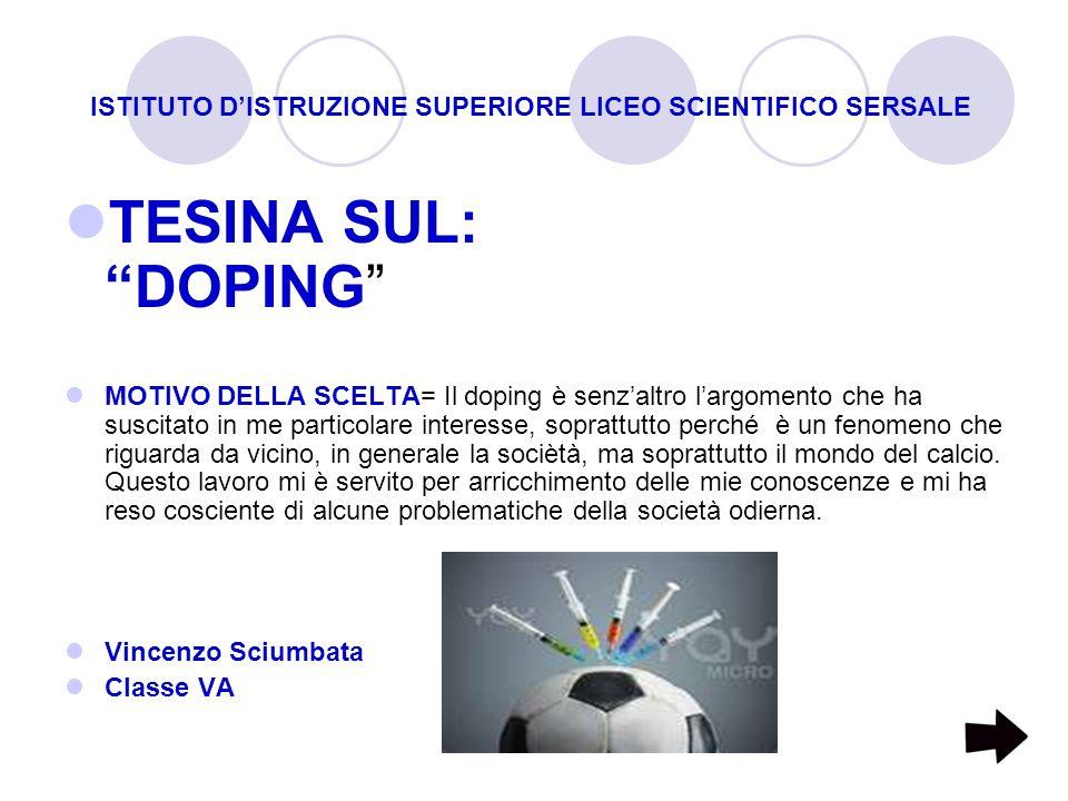 ISTITUTO DISTRUZIONE SUPERIORE LICEO SCIENTIFICO SERSALE TESINA SUL: DOPING MOTIVO DELLA SCELTA= Il doping è senzaltro largomento che ha suscitato in