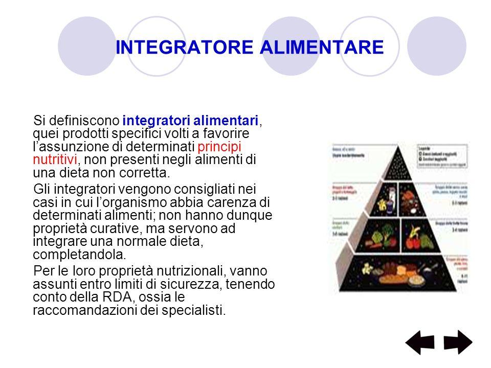 INTEGRATORE ALIMENTARE Si definiscono integratori alimentari, quei prodotti specifici volti a favorire lassunzione di determinati principi nutritivi,