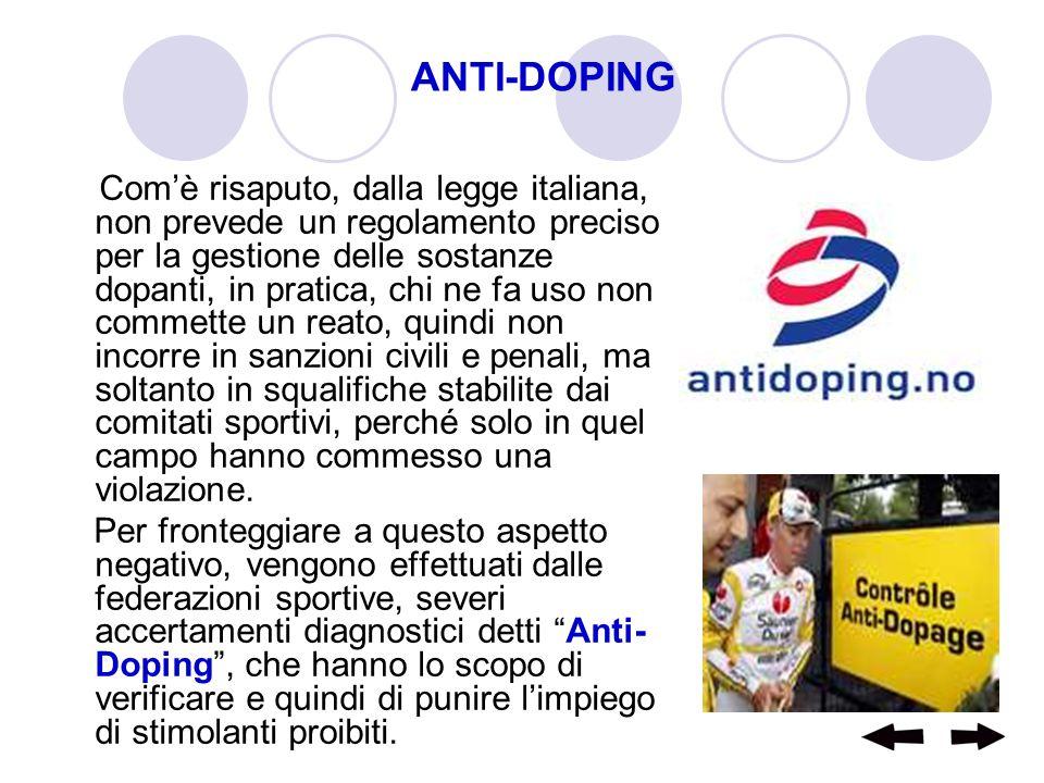 ANTI-DOPING Comè risaputo, dalla legge italiana, non prevede un regolamento preciso per la gestione delle sostanze dopanti, in pratica, chi ne fa uso