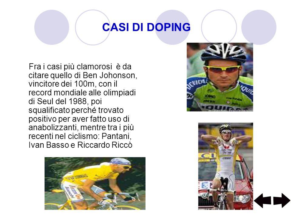 CASI DI DOPING Fra i casi più clamorosi è da citare quello di Ben Johonson, vincitore dei 100m, con il record mondiale alle olimpiadi di Seul del 1988