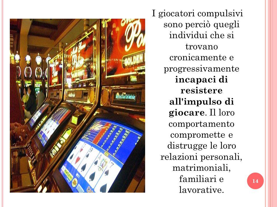 I giocatori compulsivi sono perciò quegli individui che si trovano cronicamente e progressivamente incapaci di resistere all'impulso di giocare. Il lo