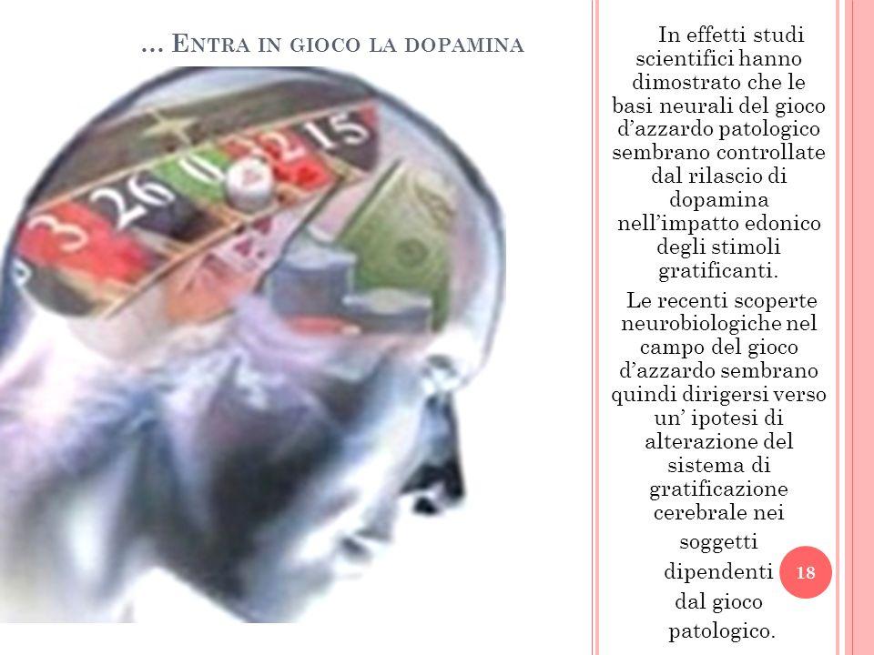In effetti studi scientifici hanno dimostrato che le basi neurali del gioco dazzardo patologico sembrano controllate dal rilascio di dopamina nellimpa