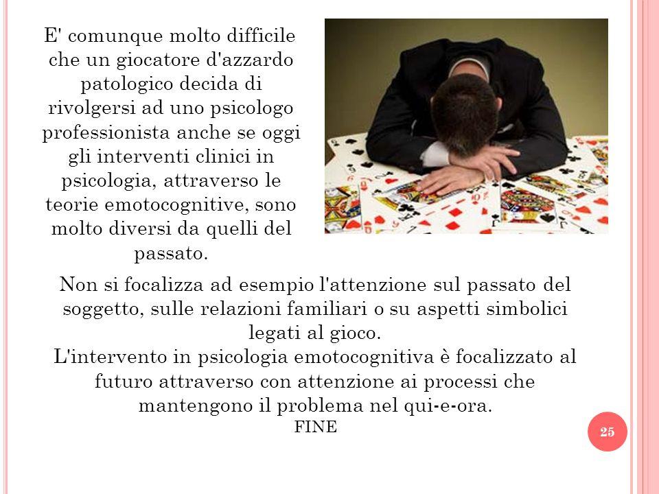 E' comunque molto difficile che un giocatore d'azzardo patologico decida di rivolgersi ad uno psicologo professionista anche se oggi gli interventi cl