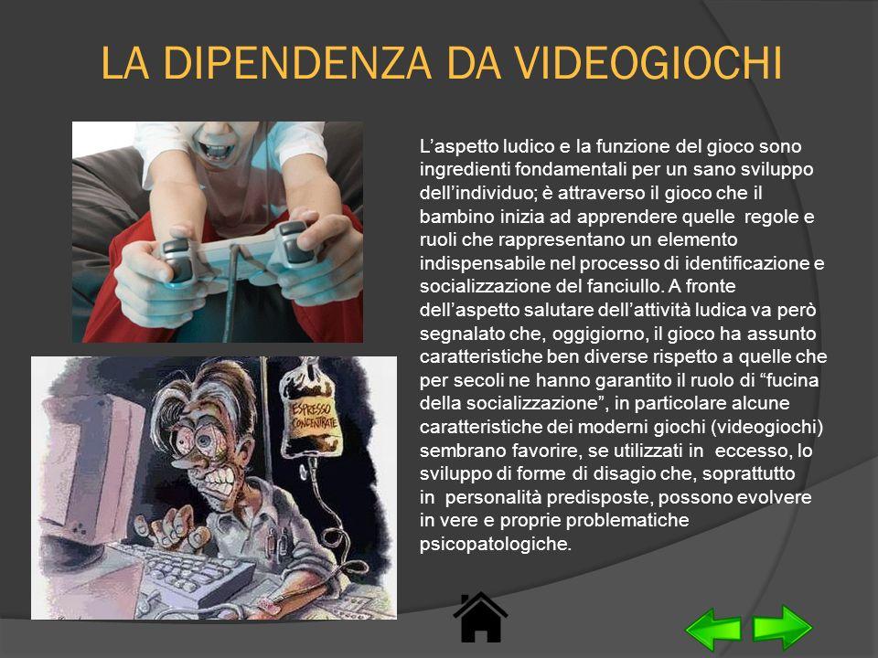LA DIPENDENZA DA VIDEOGIOCHI Laspetto ludico e la funzione del gioco sono ingredienti fondamentali per un sano sviluppo dellindividuo; è attraverso il