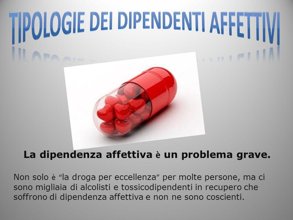 La dipendenza affettiva è un problema grave. Non solo è la droga per eccellenza per molte persone, ma ci sono migliaia di alcolisti e tossicodipendent