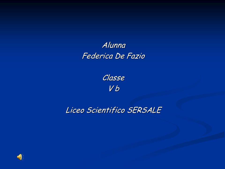 Alunna Federica De Fazio Classe V b Liceo Scientifico SERSALE