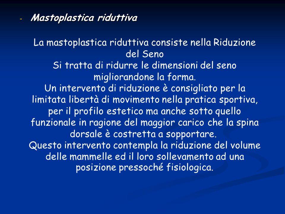 - Mastoplastica riduttiva La mastoplastica riduttiva consiste nella Riduzione del Seno Si tratta di ridurre le dimensioni del seno migliorandone la fo