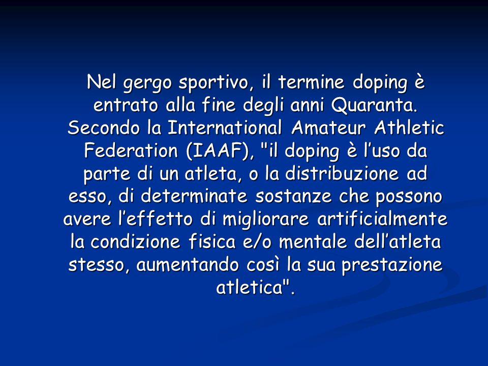 Nel gergo sportivo, il termine doping è entrato alla fine degli anni Quaranta. Secondo la International Amateur Athletic Federation (IAAF),