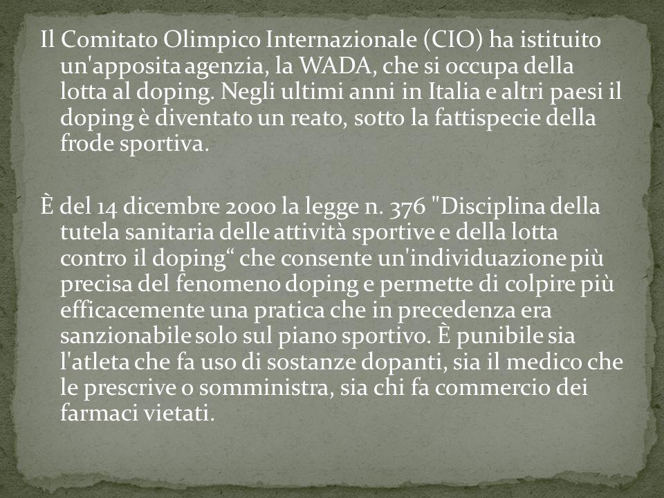 Il Comitato Olimpico Internazionale (CIO) ha istituito un apposita agenzia, la WADA, che si occupa della lotta al doping.
