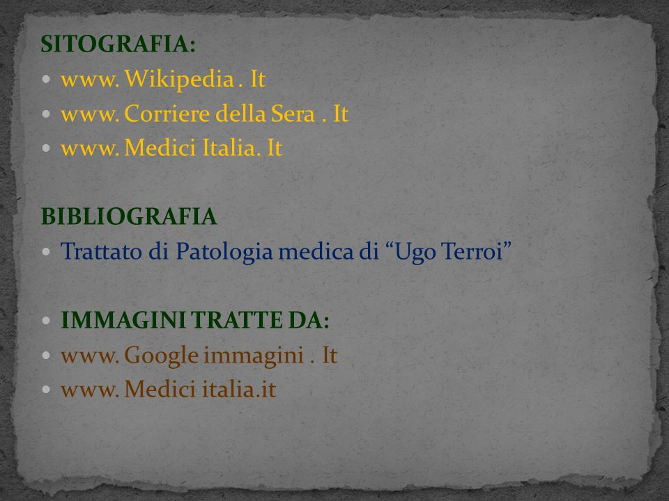 SITOGRAFIA: www. Wikipedia. It www. Corriere della Sera. It www. Medici Italia. It BIBLIOGRAFIA Trattato di Patologia medica di Ugo Terroi IMMAGINI TR