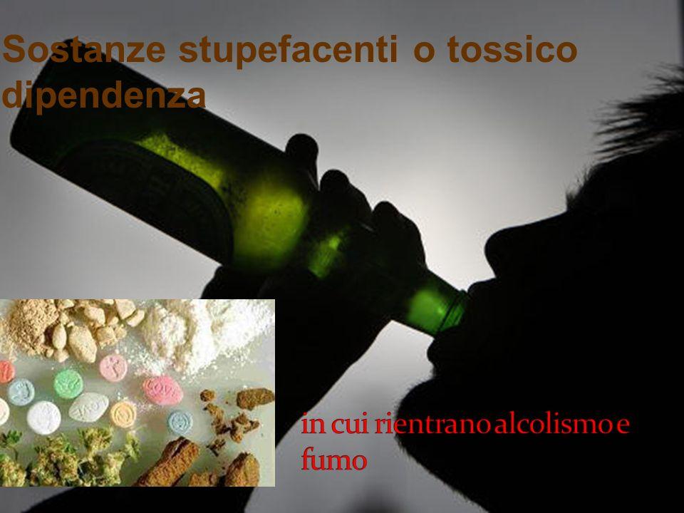 Sostanze stupefacenti o tossico dipendenza