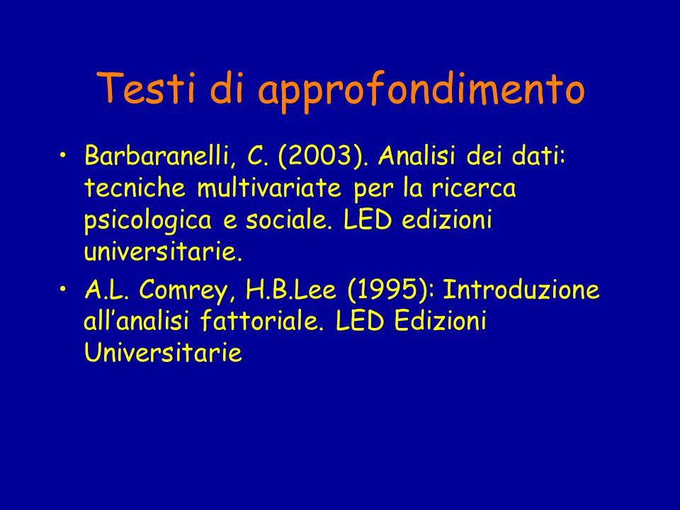 Testi di approfondimento Barbaranelli, C. (2003). Analisi dei dati: tecniche multivariate per la ricerca psicologica e sociale. LED edizioni universit