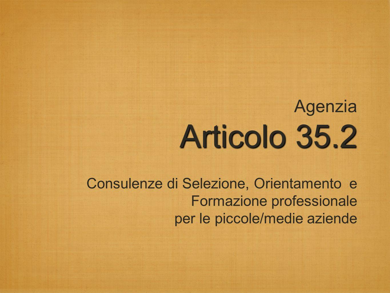 Articolo35.2 Agenzia Articolo 35.2 Consulenze di Selezione, Orientamento e Formazione professionale per le piccole/medie aziende