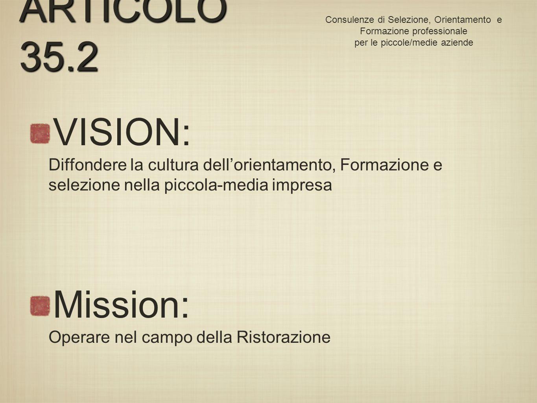 VISION: Diffondere la cultura dellorientamento, Formazione e selezione nella piccola-media impresa Mission: Operare nel campo della Ristorazione ARTICOLO 35.2 Consulenze di Selezione, Orientamento e Formazione professionale per le piccole/medie aziende