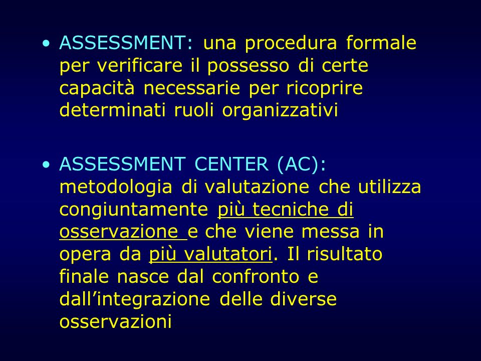 ASSESSMENT: una procedura formale per verificare il possesso di certe capacità necessarie per ricoprire determinati ruoli organizzativi ASSESSMENT CEN