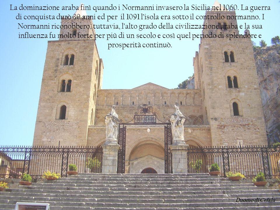 La dominazione araba finì quando i Normanni invasero la Sicilia nel 1060. La guerra di conquista durò 30 anni ed per il 1091 lisola era sotto il contr