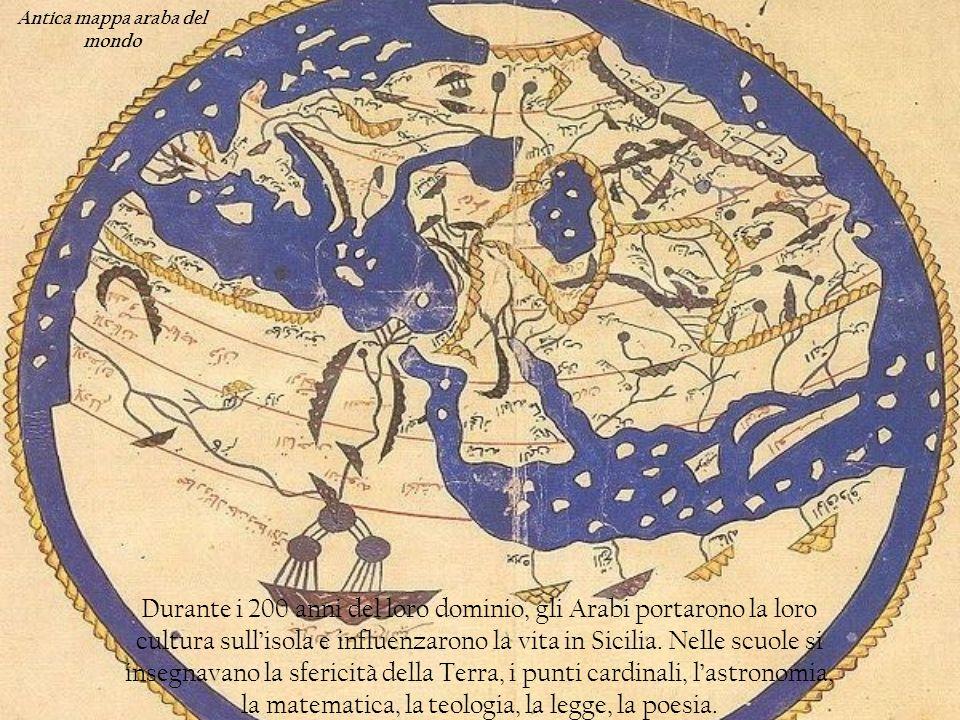 Durante i 200 anni del loro dominio, gli Arabi portarono la loro cultura sullisola e influenzarono la vita in Sicilia. Nelle scuole si insegnavano la